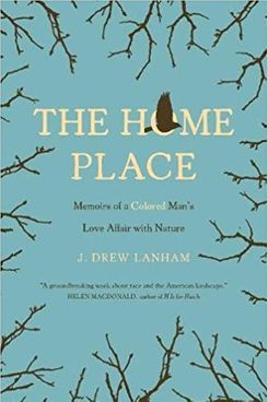 The Home Place: Memoirs of a Colored Man's Love Affair with Nature by Dr. J. Drew Lanham