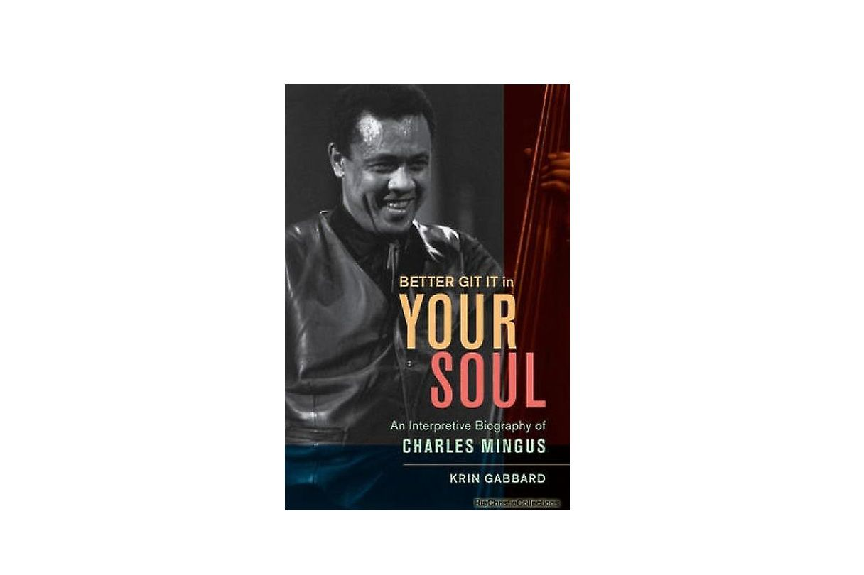 Better Git It in Your Soul: An Interpretative Biography of Charles Mingus