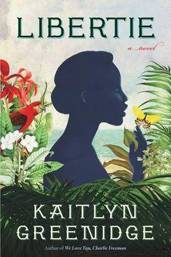 Libertie, by Kaitlyn Greenidge