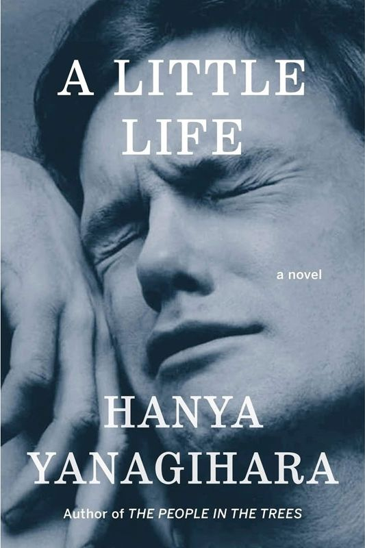 <em>A Little Life</em> by Hanya Yanagihara