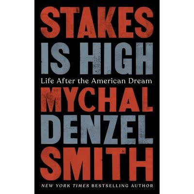 Stakes Is High: Life After the American Dream by Mychal Denzel Smith