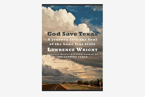 """""""God Save Texas: A Journey Into the Soul of the Lone Star State,"""" by Lawrence Wright (Knopf, April 17)"""