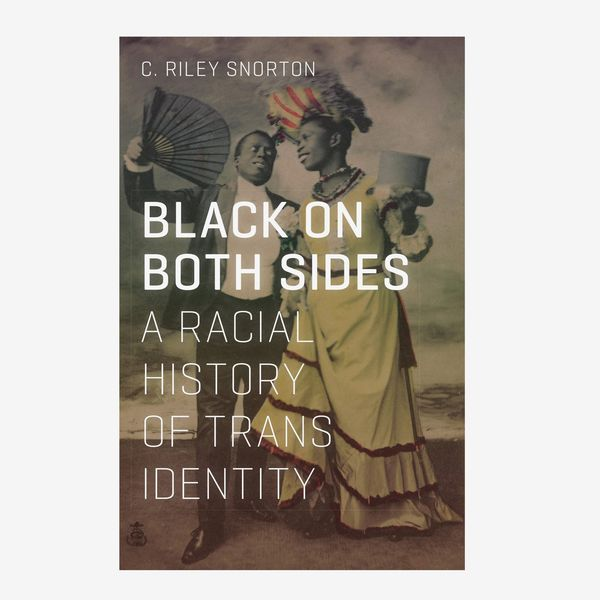 'Black on Both Sides: A Racial History of Trans Identity,' by C. Riley Snorton