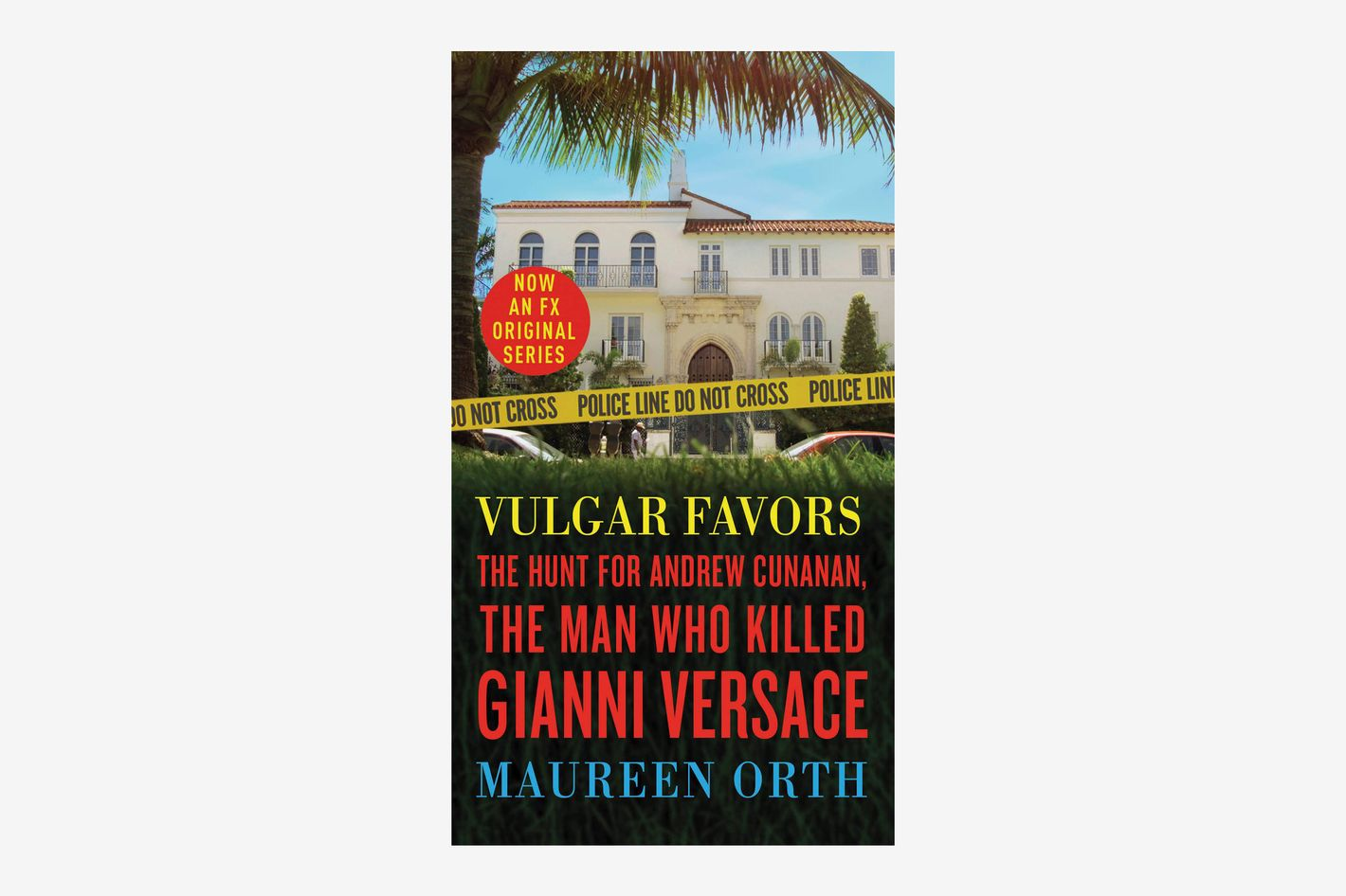 Vulgar Favors: The Hunt for Andrew Cunanan by Maureen Orth