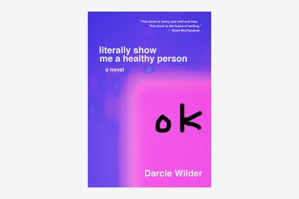 literally show me a healthy person, by Darcie Wilder
