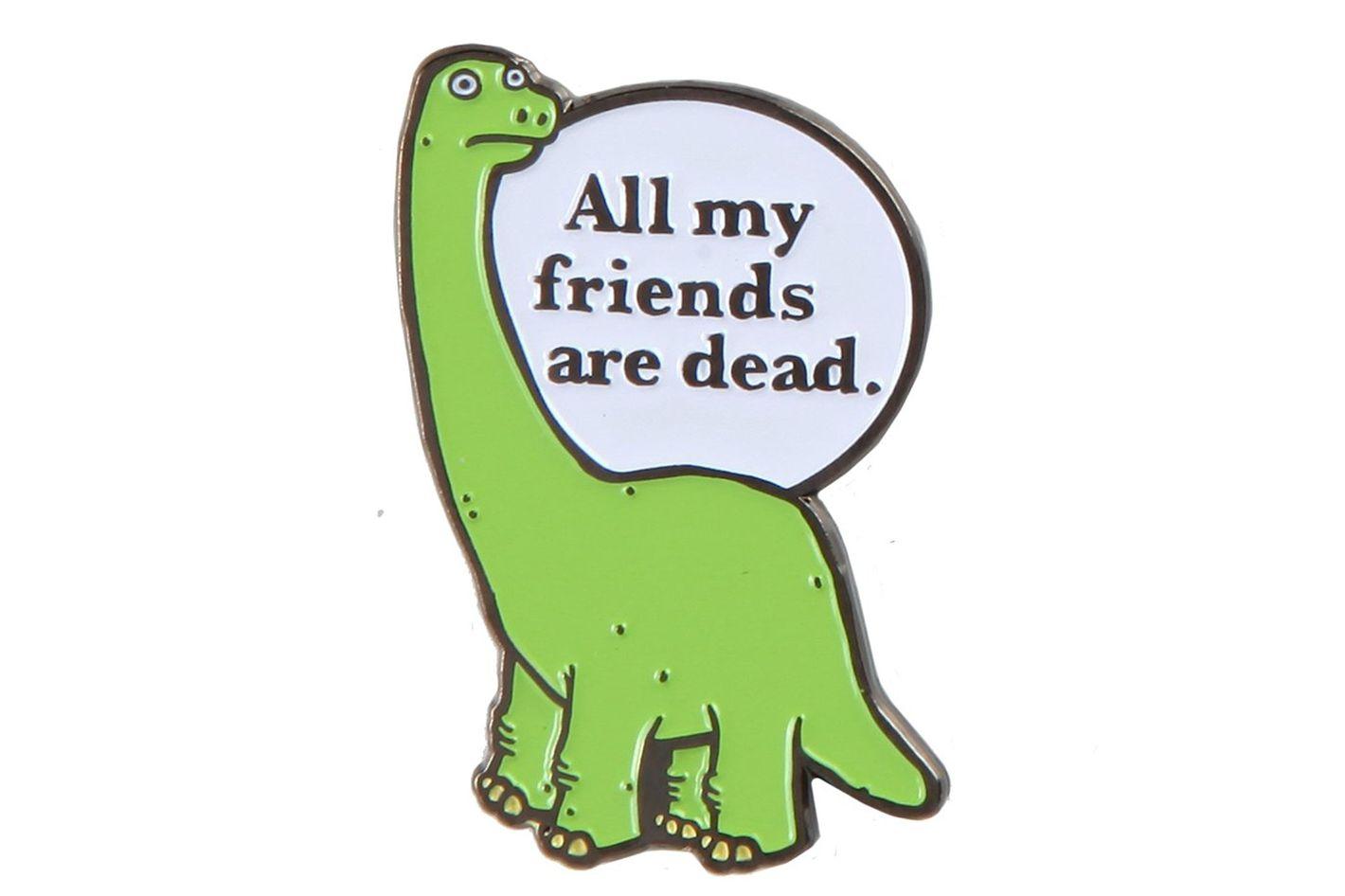 All My Friends Are Dead Enamel Pin