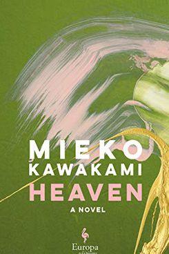 Heaven by Mieko Kawakami (May 25)