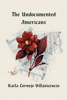 The Undocumented Americans, by Karla Cornejo Villavicencio