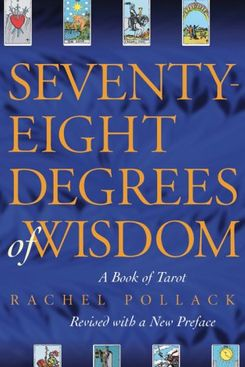 78 Degrees of Wisdom: A Book of Tarot by Rachel Pollack