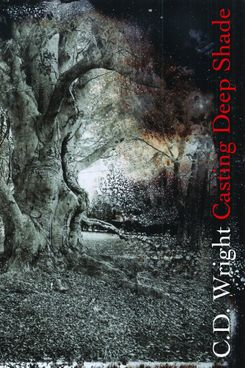 Casting Deep Shade: An Amble, by C.D. Wright (Copper Canyon Press)