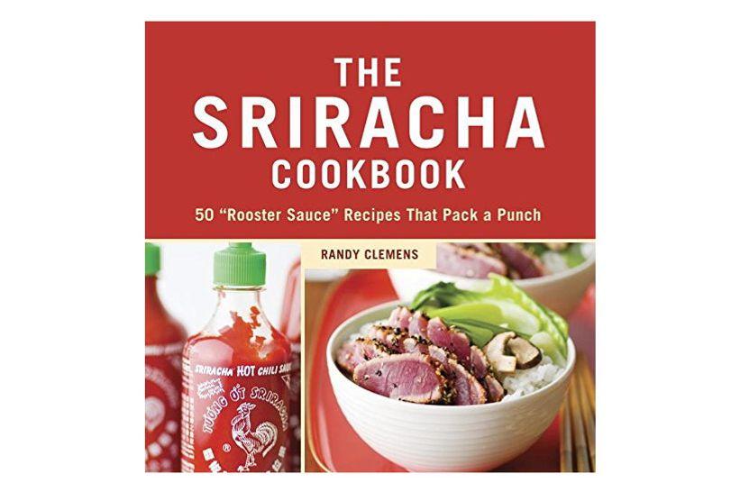 The Sriracha Cookbook: 50 Recipes