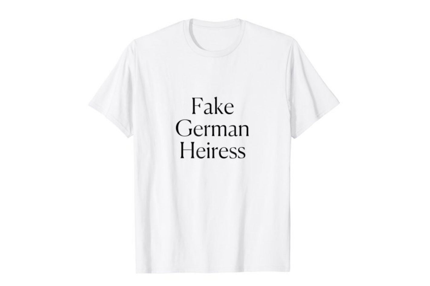Fake German Heiress Tee