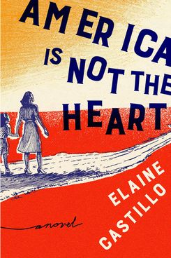 """America Is Not the Heart,"" by Elaine Castillo (April 3, Viking)"