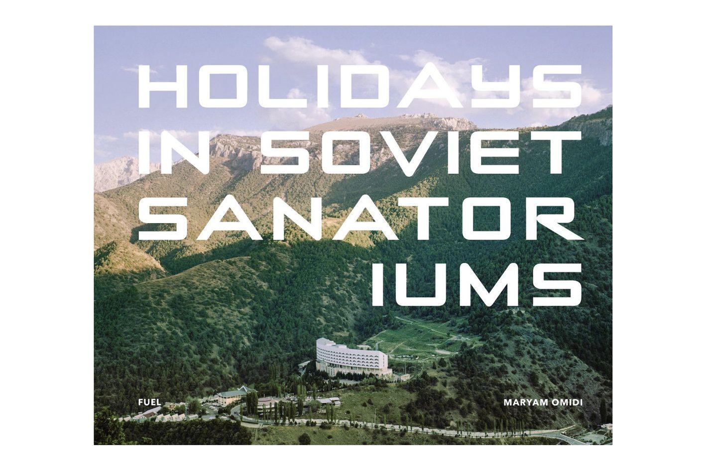 Holidays in Soviet Sanatoriums, by Maryam Omidi