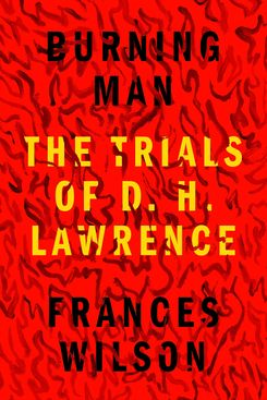 Burning Man: The Trials of D.H. Lawrence by Frances Wilson (May 25)