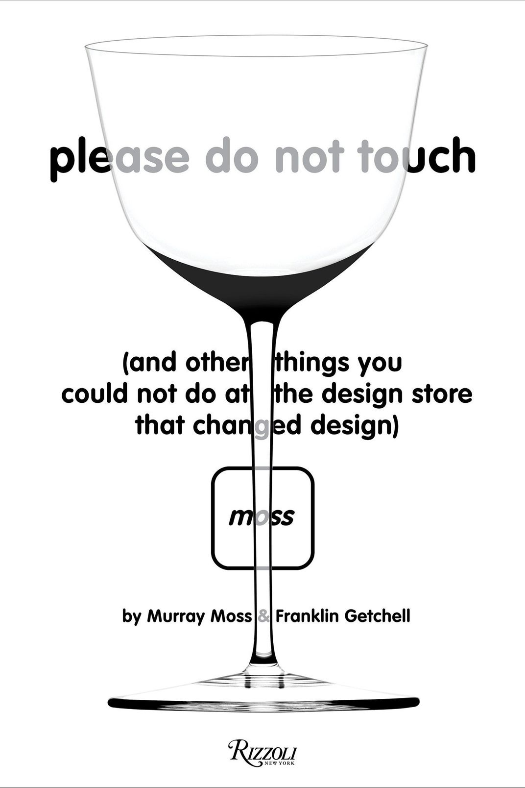 Please Do Not Touch: And Other Things You Couldn't Do at Moss the Design Store That Changed Design, by Murray Moss