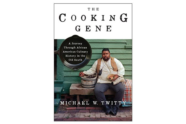 'The Cooking Gene: A Journey Through African American Culinary History in the Old South,' by Michael Twitty