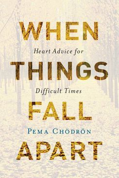 When Thing Fall Apart, Pema Chodron