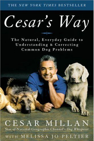 <em>Cesar's Way: The Natural, Everyday Guide to Understanding and Correcting Common Dog Problems</em>, by Cesar Millan with Melissa Jo Peltier