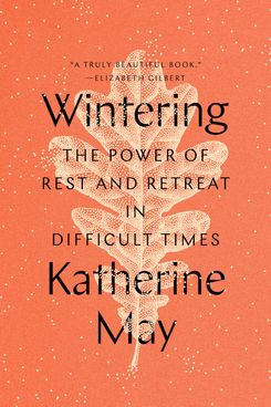 'Wintering: The Power of Rest and Retreat in Difficult Times,' by Katherine May