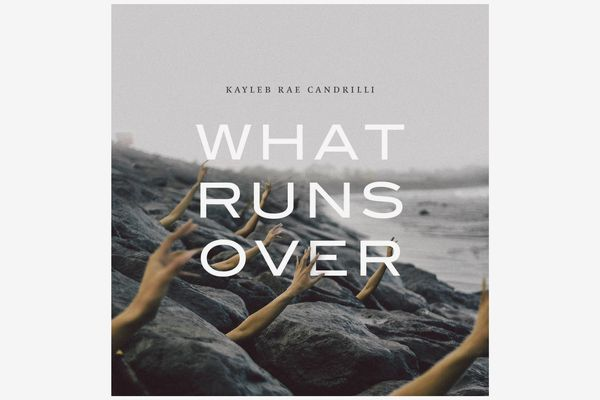 What Runs Over by Kayleb Rae Candrilli