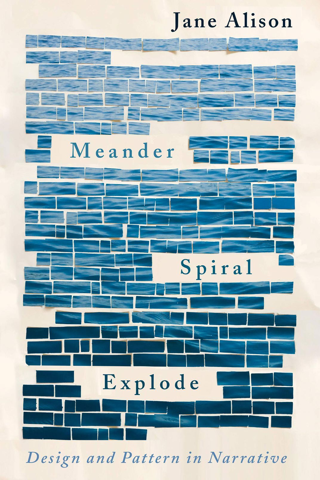 Meander, Spiral, Explode by Jane Alison
