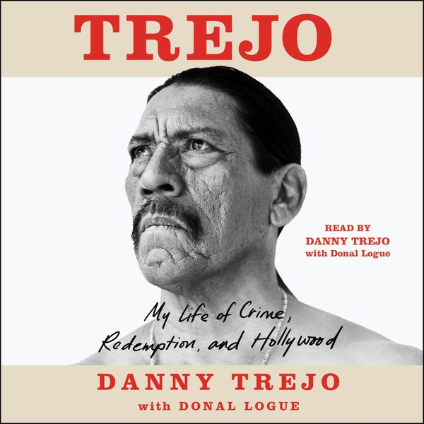 Trejo: My Life of Crime, Redemption, and Hollywood by Danny Trejo with Donal Logue
