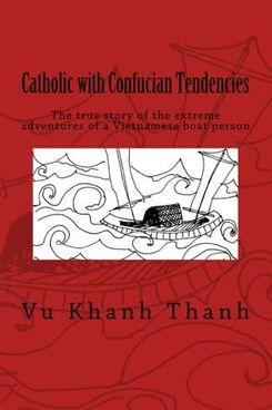 Catholic with Confucian Tendencies: The extreme adventures of a Vietnamese refugee