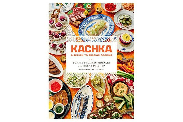 'Kachka: A Return to Russian Cooking,' by Bonnie Frumkin Morales