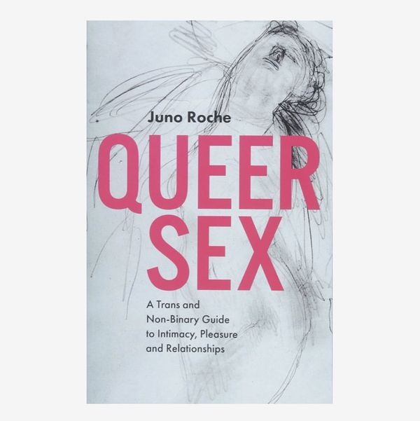 """""""Queer Sex: A Trans and Non-Binary Guide to Intimacy, Pleasure and Relationships"""", by Juno Roche"""