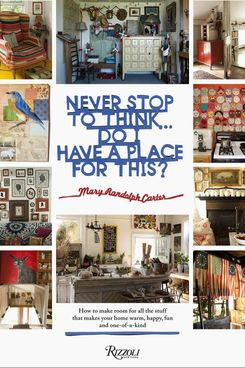 Never Stop to Think … Do I Have a Place for This? by Mary Randolph Carter