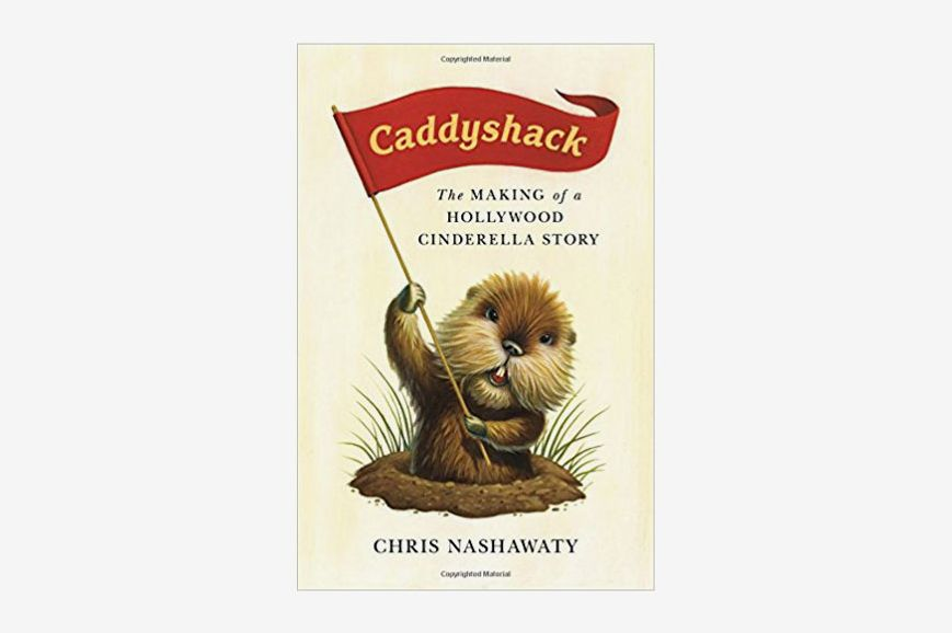Caddyshack: The Making of a Hollywood Cinderella Story by Chris Nashawaty