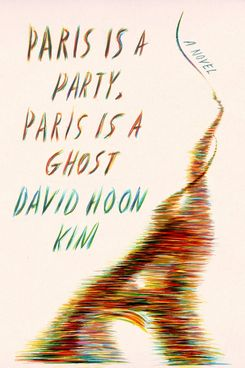 Paris Is a Party, Paris Is a Ghost by David Hoon Kim (August 3)