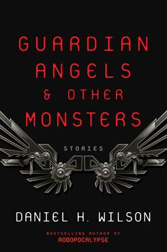 7. Guardian Angels and Other Monsters, by Daniel H. Wilson