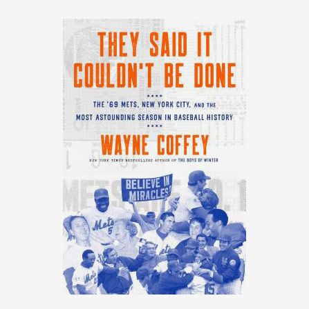 They Said It Couldn't Be Done: The '69 Mets, New York City, and the Most Astounding Season in Baseball History by Wayne Coffey