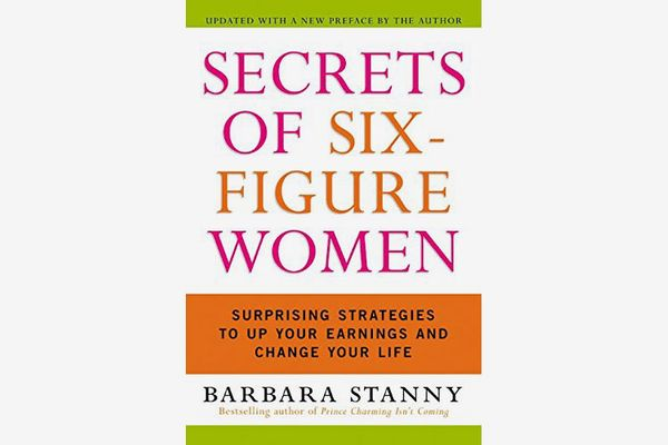 Secrets of Six-Figure Women: Surprising Strategies to Up Your Earnings and Change Your Life, by Barbara Stanny
