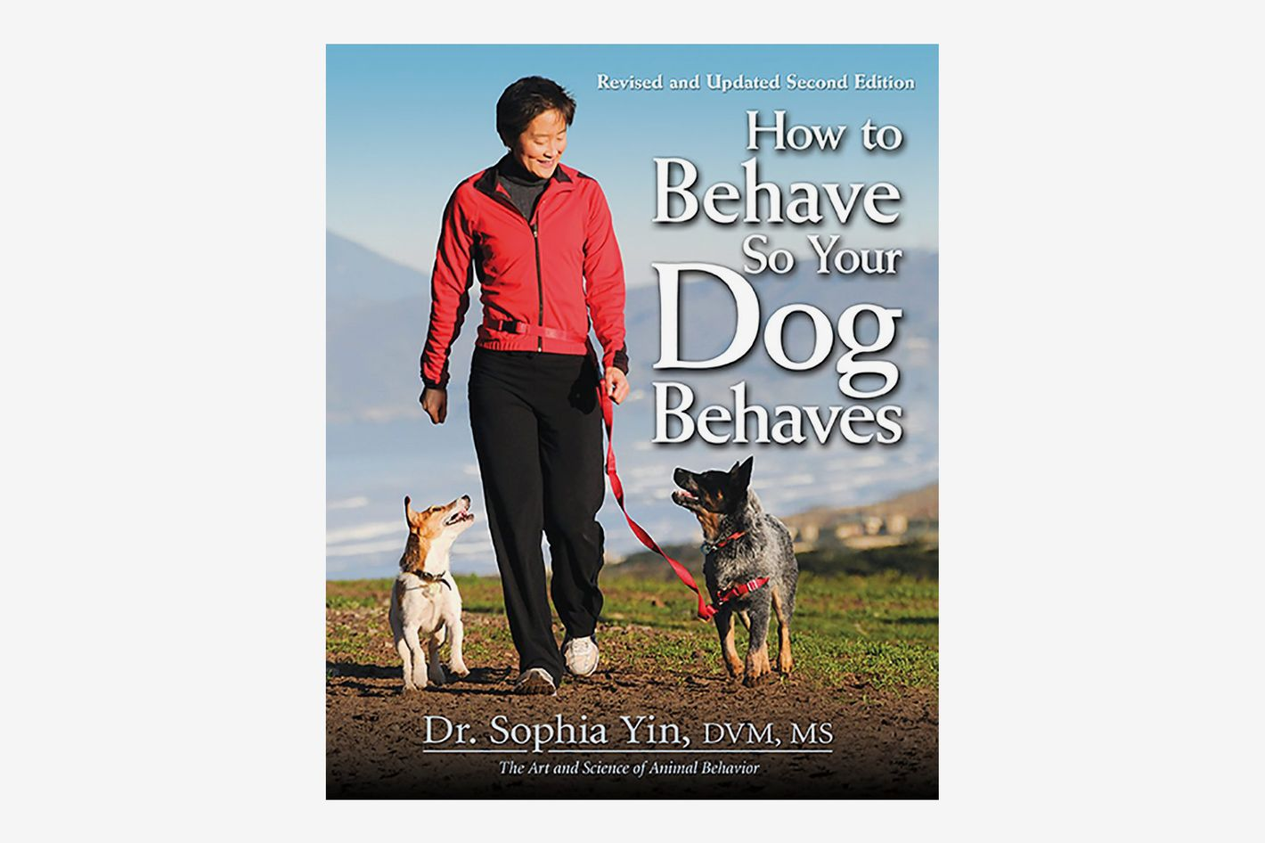 <em>How to Behave So Your Dog Behaves</em>, by Dr. Sophia Yin