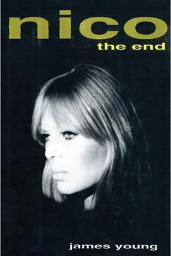 Nico: The End, by James Young (Overlook Press, 1993)