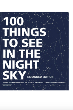 100 Things to See in the Night Sky, Expanded Edition: Your Illustrated Guide to the Planets, Satellites, Constellations, and More by Dean Regas