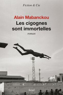 Les Cigognes Sont Immortelles by Alain Mabanckou