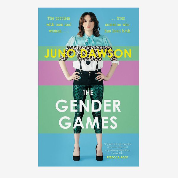 """""""The Gender Games: The Problem With Men and Women, From Someone Who Has Been Both"""", by Juno Dawson"""