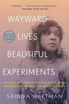 Wayward Lives, Beautiful Experiments, by Saidiya Hartman