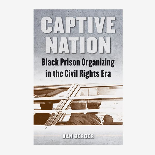 Captive Nation: Black Prison Organizing in the Civil Rights Era by Dan Berger