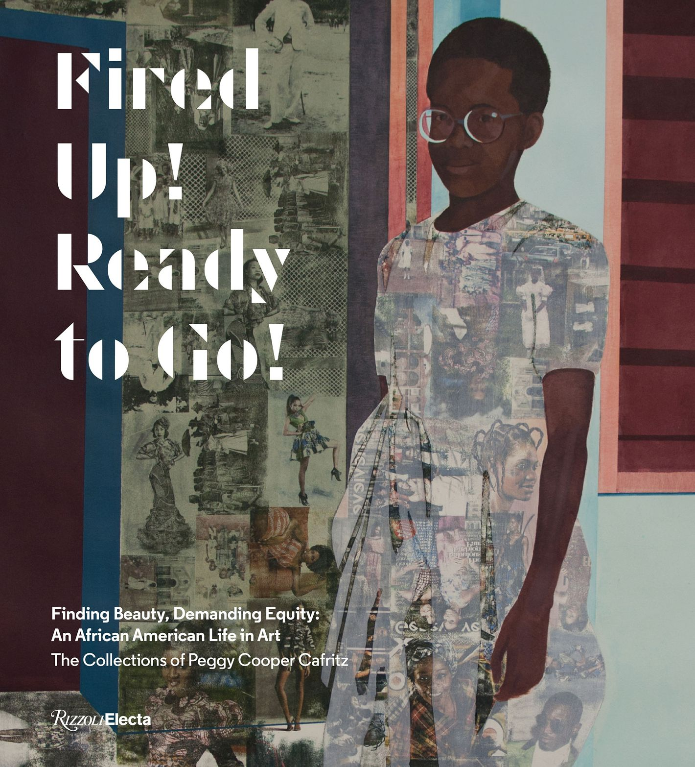 Fired Up! Ready to Go!: Finding Beauty, Demanding Equity: An African American Life in Art. The Collections of Peggy Cooper Cafritz by Peggy Cooper Cafritz