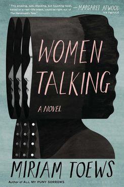 Women Talking, by Miriam Toews (Bloomsbury, April 2)