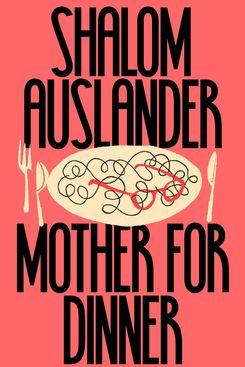 'Mother for Dinner,' by Shalom Auslander