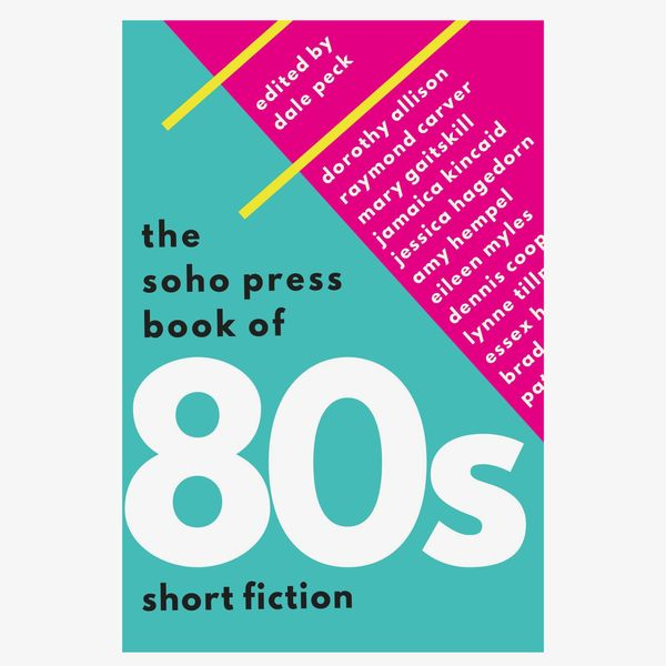 The Soho Press Book of '80s Short Fiction edited by Dale Peck