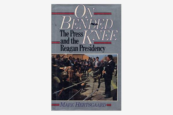On Bended Knee: The Press and the Reagan Presidency by Mark Hertsgaard