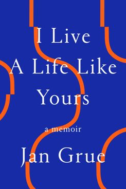 I Live A Life Like Yours, by Jan Grue