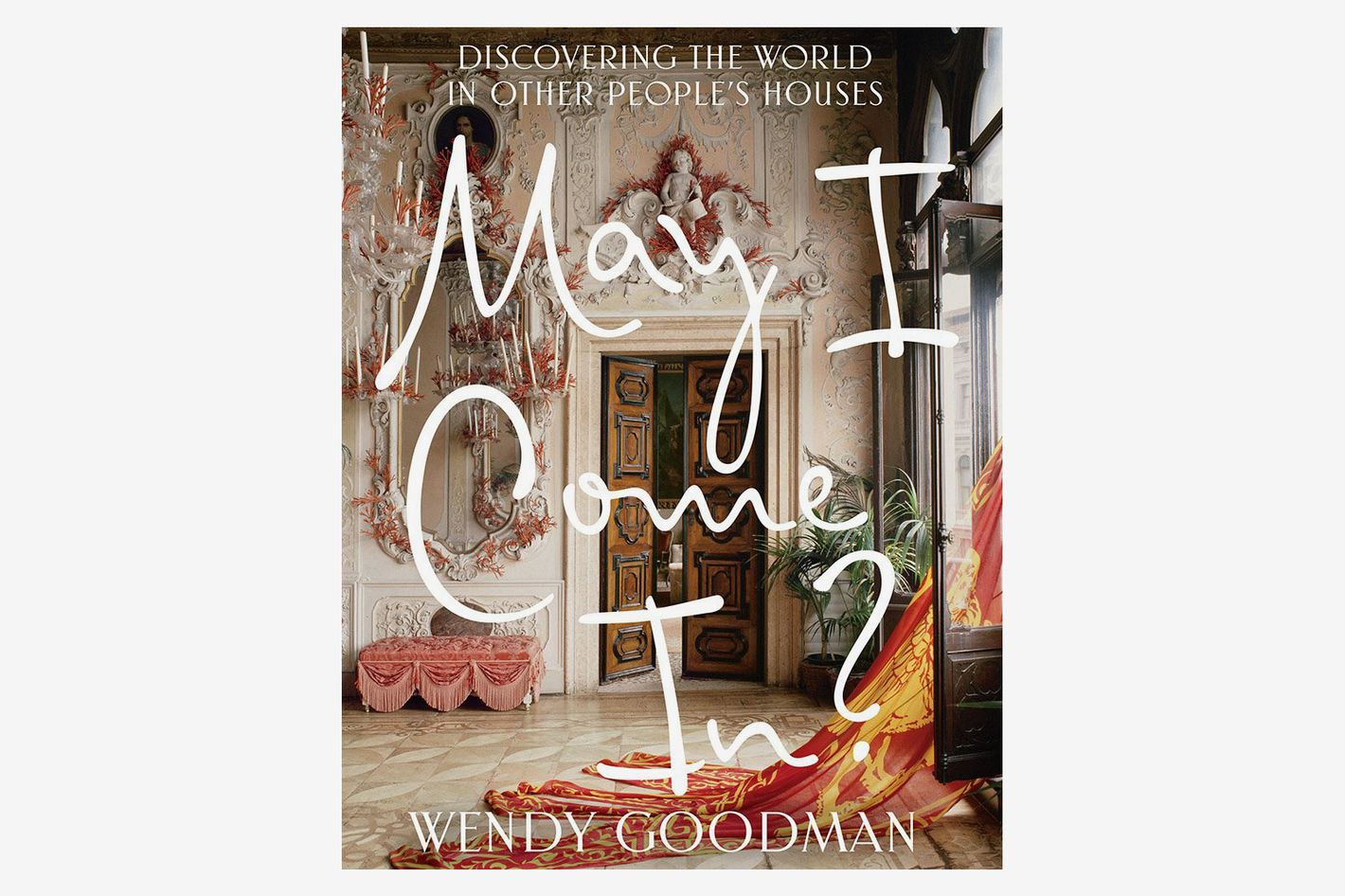 <em>May I Come In? Discovering the World in Other People's Houses</em>, by Wendy Goodman